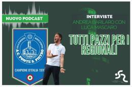 """""""Tutti pazzi per i Regionali"""", il podcast: ospite della terza puntata Luca Mascaro, allenatore del Ponte San Pietro"""
