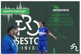 Serie C Femminile, il podcast: ospiti Andrea Ruggeri e Valentina Seveso, due dei protagonisti della promozione in Serie B della formazione sestese